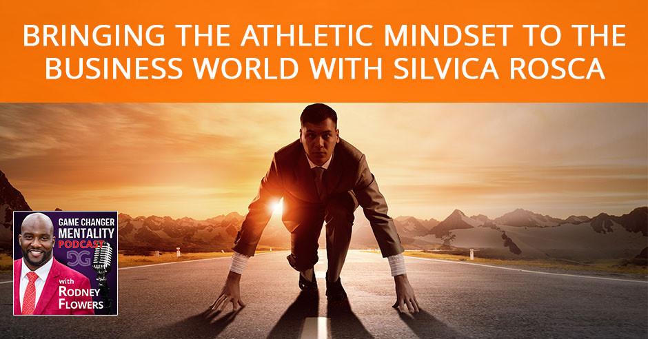 Athletic Mindset Business World Silvica Rosca Rodney Flowers