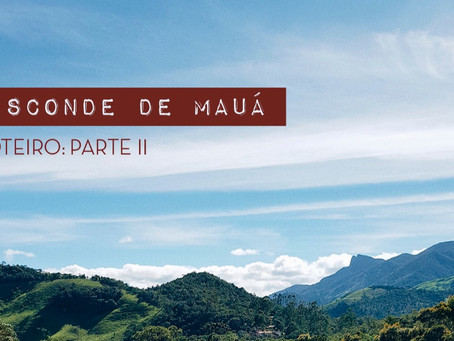 MINI ROTEIRO - VISCONDE DE MAUÁ - PARTE II