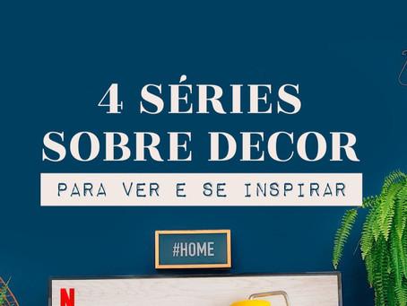 3 SÉRIES SOBRE DECORAÇÃO PARA VOCÊ VER E SE INSPIRAR!