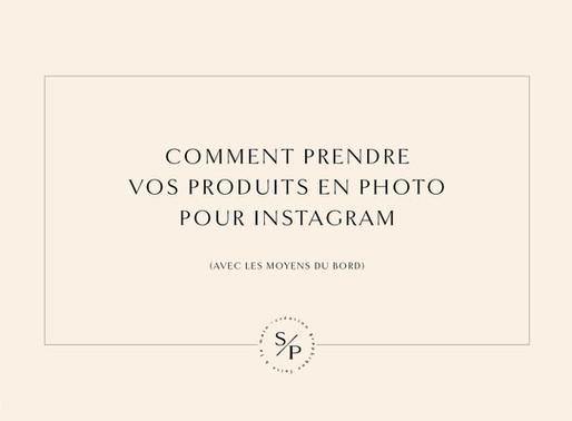 Comment prendre en photo ses produits pour Instagram (avec les moyens du bord)