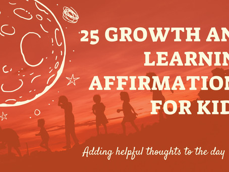 25 Growth and Learning Affirmations for Kids