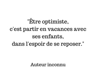 Vacances J-1 ! Restons optimistes !