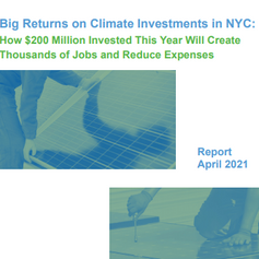 Big Returns on Climate Investments in NYC: How $200 Million Invested This Year Will Create  Thousands of Career Jobs, Reduce Costs, and  Move Us to a Just Recovery