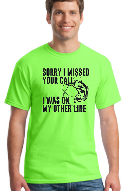 Sorry I Missed your Call Fishing Tee