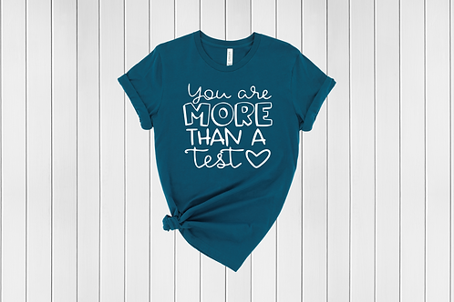 You are MORE than a Test Tee