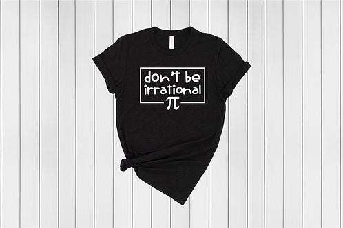 Don't be Irrational Tee