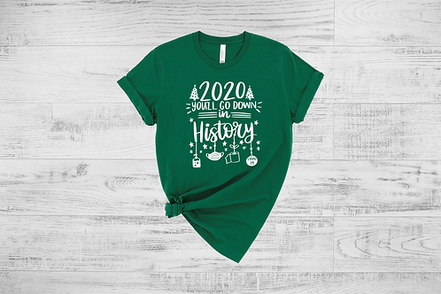 2020 You'll go Down in History 2 Tee