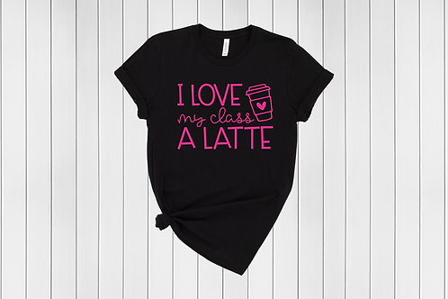 I love my class a Latte Tee
