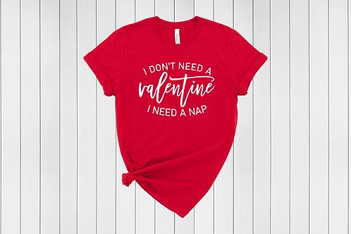 I don't need a Valentine Tee