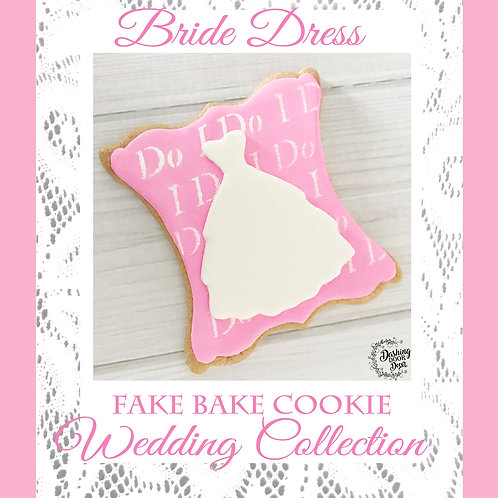 Fake Bake I DO Bride Dress Wedding Collection Sugar Cookies for Display