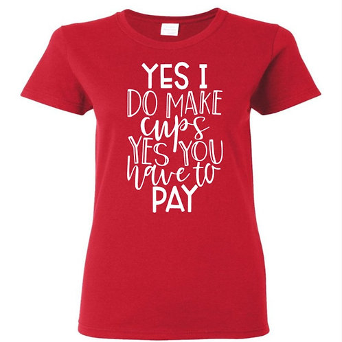 Yes I Do Make Cups Crafters T-Shirt