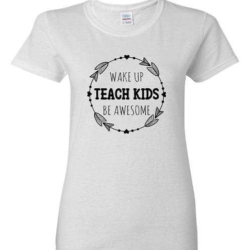 Wake Up Teach Kids Be Awesome T-Shirt