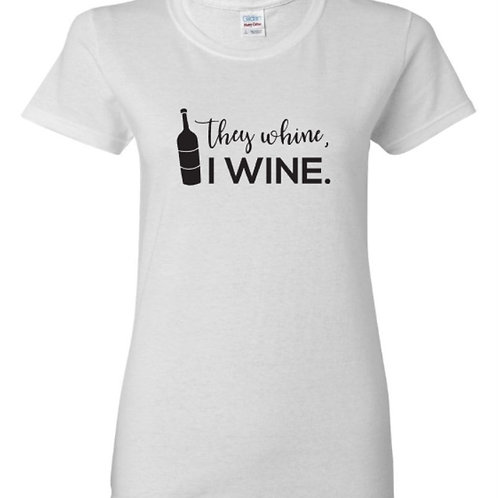 They Whine I Wine Mom T-Shirt