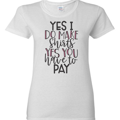 Yes I Do Make Shirts Crafters T-Shirt
