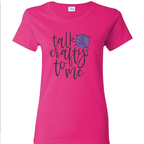 Talk Crafty To Me Yarn Crafters T-Shirt