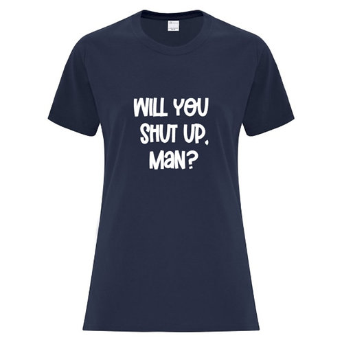 Will you shut up, man? Ladies Fit T-Shirt