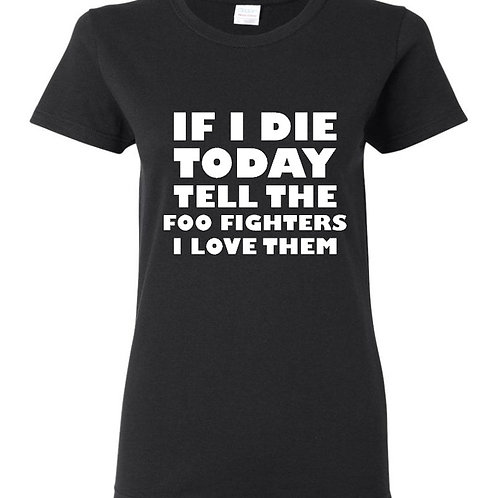 If I Die Today FF Ladies Fit T-Shirt