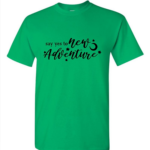 Say Yes To New Adventure Unisex T-Shirt