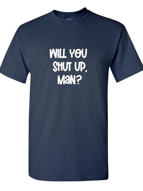 Will you shut up, man? Unisex T-Shirt