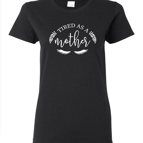 Tired As A Mother Mom T-Shirt
