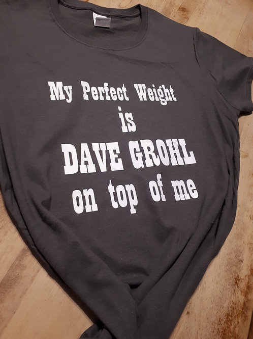 My Perfect Weight Is Dave Grohl On Top Ladies Fit T-Shirt