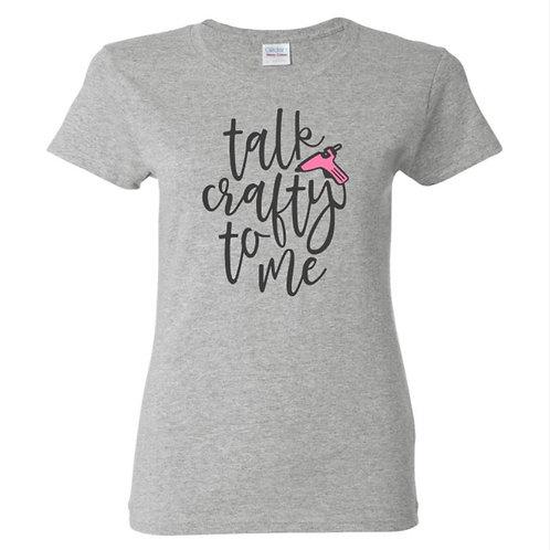 Talk Crafty To Me Glue Gun Crafters T-Shirt