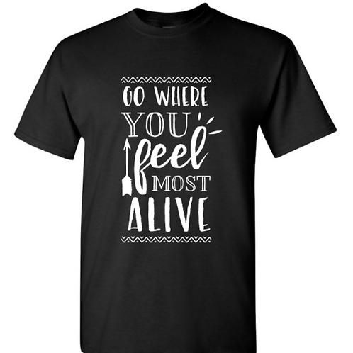 Go Where You Feel Alive Unisex T-Shirt