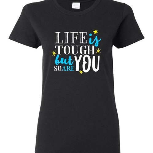 Life Is Tough So Are You Female Empowerment T-Shirt