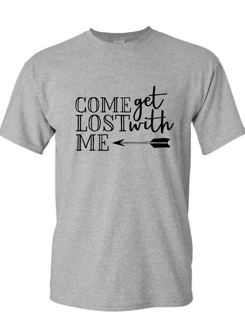 Come Get Lost With Me Unisex T-Shirt
