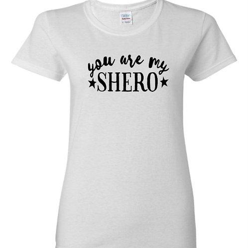 You Are My Shero Female Empowerment T-Shirt