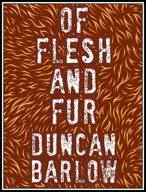 Of Flesh and Fur by duncan b. barlow