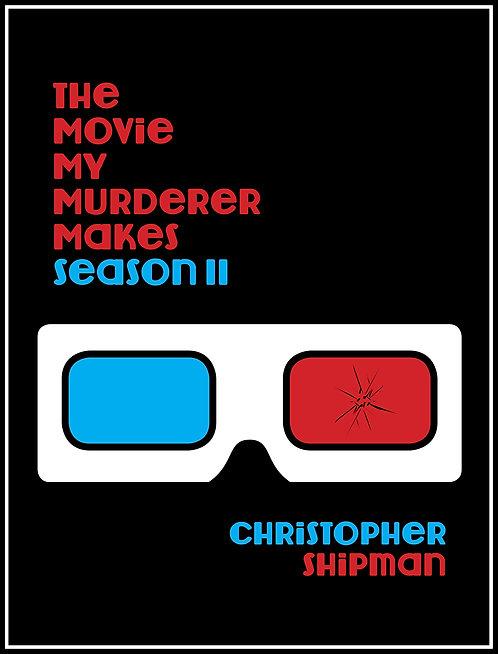 The Movie My Murderer Makes: Season II by Christopher Shipman