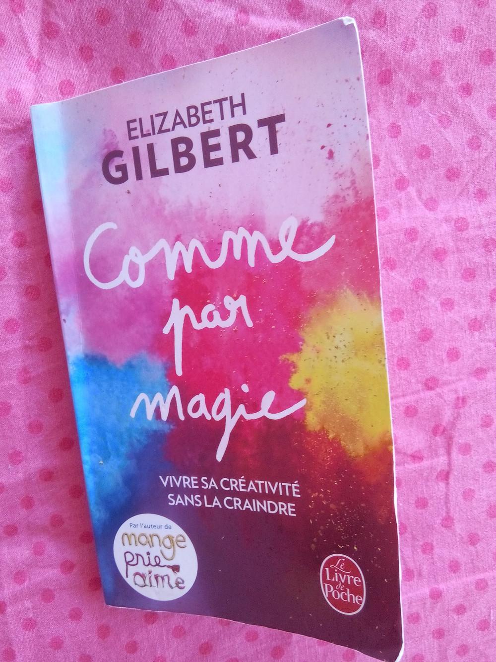 """couverture du livre """"Comme par magie"""" de Elizabeth Gilbert"""