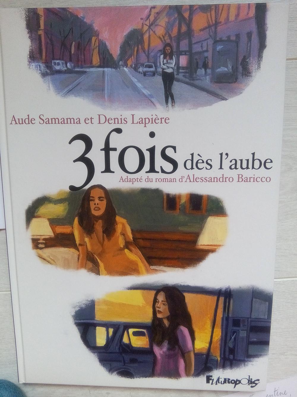 Couverture de la BD 3 fois dès l'aube par Aude Samama et Denis Lapière