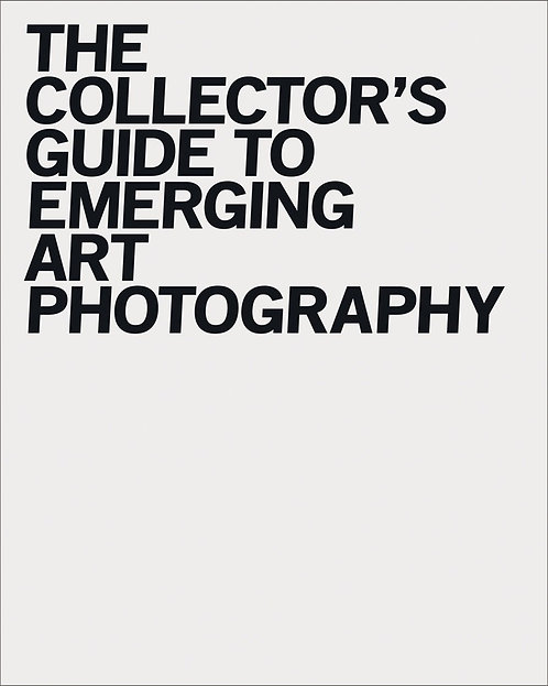 The Collector's Guide to Emerging Art Photography by Alana Celii