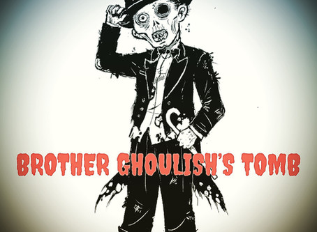 What's happening over at Brother Ghoulish? Mid-July 2020 *UPDATES*