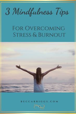 3 Mindfulness Tips For Overcoming Stress & Burnout