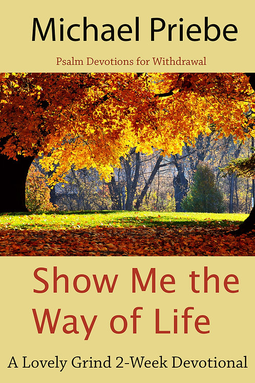 Show Me the Way of Life: A Withdrawal Devotional