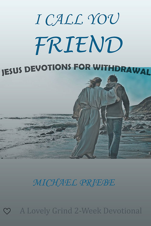 I Call You Friend: A Withdrawal Devotional