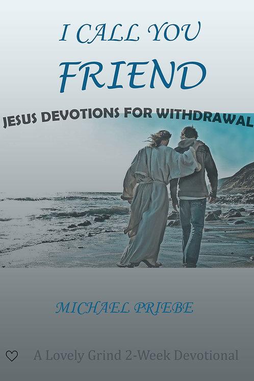 I Call You Friend - A Withdrawal Devotional
