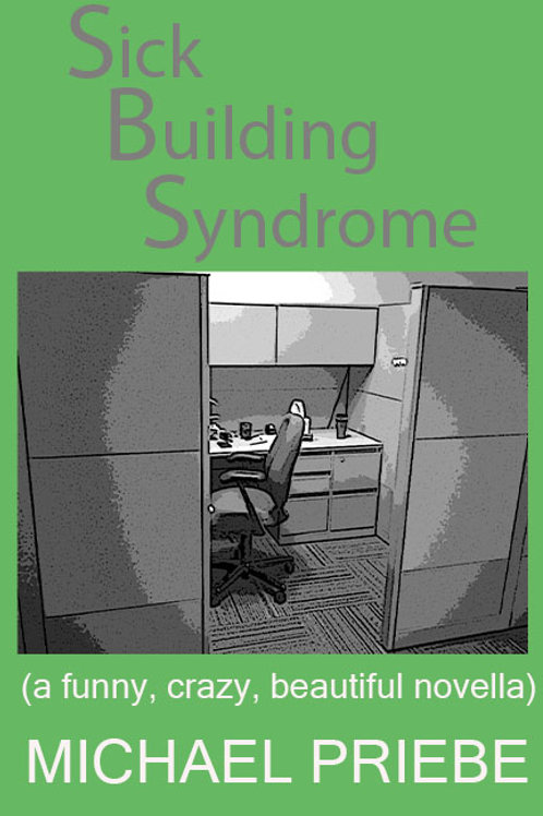 Sick Building Syndrome: A Funny, Crazy, Beautiful Novella