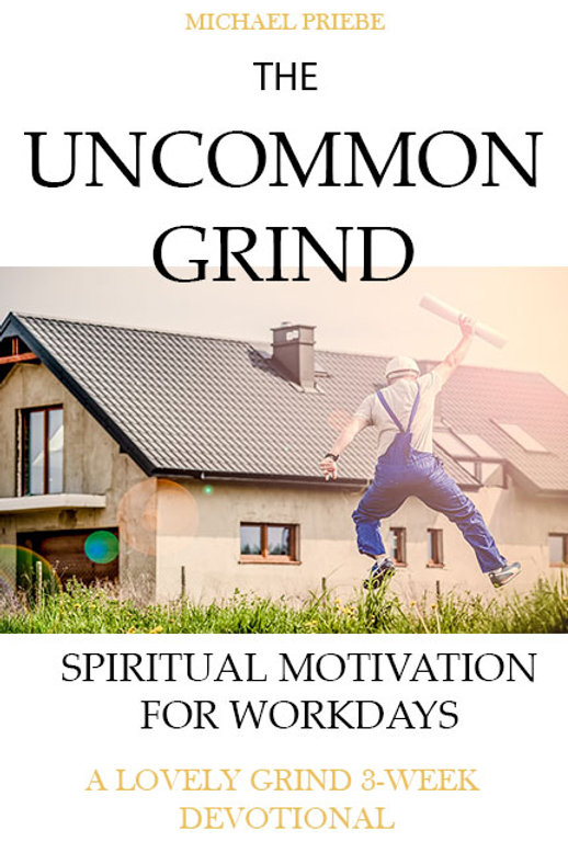 The Uncommon Grind: Spiritual Motivation for Workdays