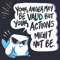 Anger Might Be Valid But Your Actions Might Not Be