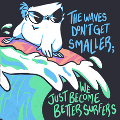 The Waves Don't Get Smaller; We Just Become Better Surfers