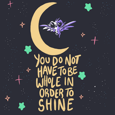 You Do Not Have To Be Whole In Order To Shine