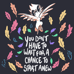 You Don't Have To Wait For A Chance To Start Anew