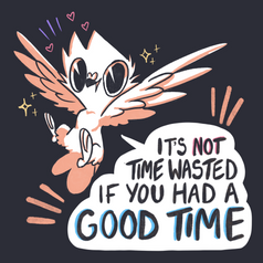 It's Not Time Wasted If You Had A Good Time