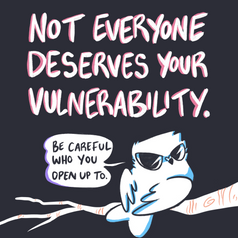 Not Everyone Deserves Your Vulnerability