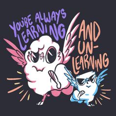 You're Always Learning And Unlearning