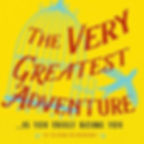 The Very Greatest Adventure... Is You Truly Being You